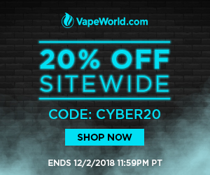 Advertisement and link for Vape World's Cyber Week Sale - get 20% off site wide with coupon code CYBER20 - exclusions may apply. Expires on December 2, 2018 at 11:59PM PT.